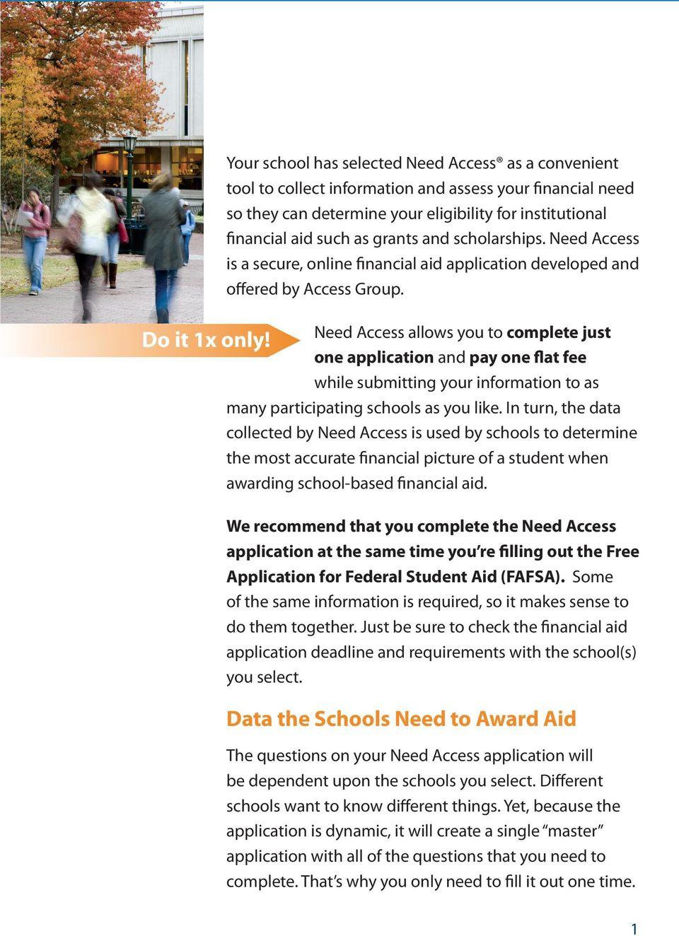 and scholarships. Need Access is a secure, online financial aid application developed and offered by Access Group.