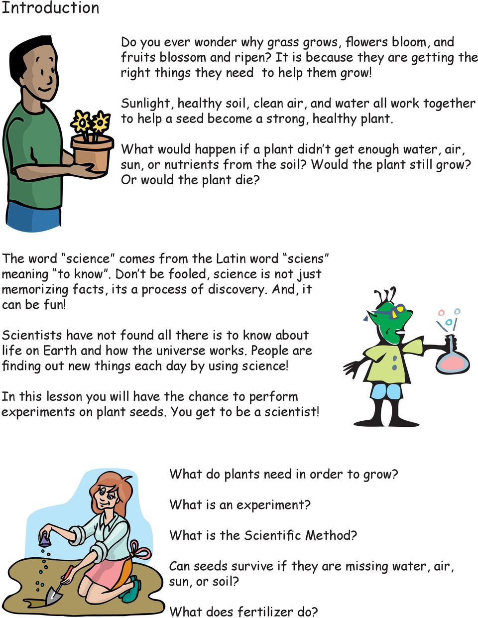 What would happen if a plant didn t get enough water, air, sun, or nutrients from the soil? Would the plant still grow? Or would the plant die?