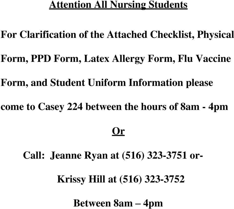 Uniform Information please come to Casey 224 between the hours of 8am - 4pm Or