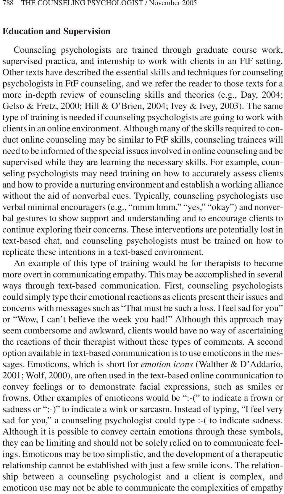 Other texts have described the essential skills and techniques for counseling psychologists in FtF counseling, and we refer the reader to those texts for a more in-depth review of counseling skills