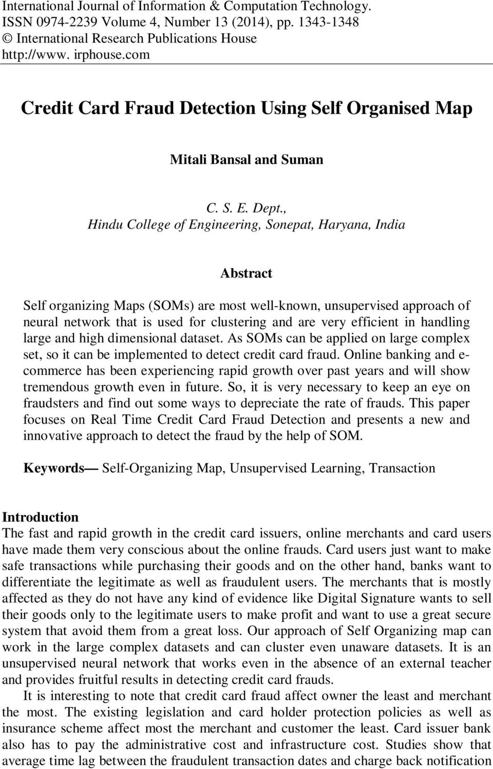 , Hindu College of Engineering, Sonepat, Haryana, India Abstract Self organizing Maps (SOMs) are most well-known, unsupervised approach of neural network that is used for clustering and are very