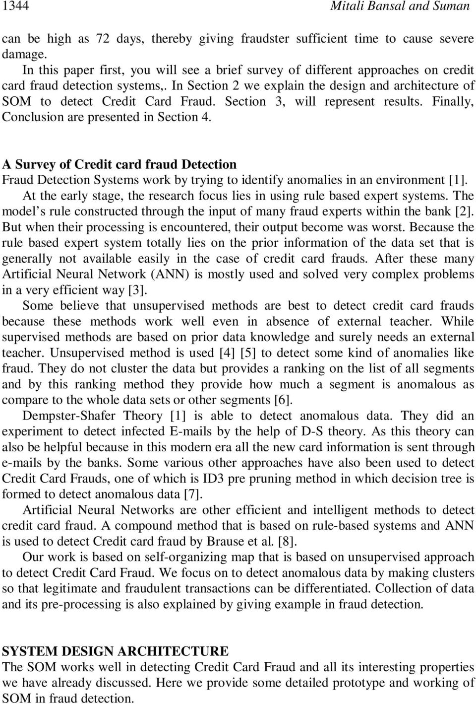 In Section 2 we explain the design and architecture of SOM to detect Credit Card Fraud. Section 3, will represent results. Finally, Conclusion are presented in Section 4.