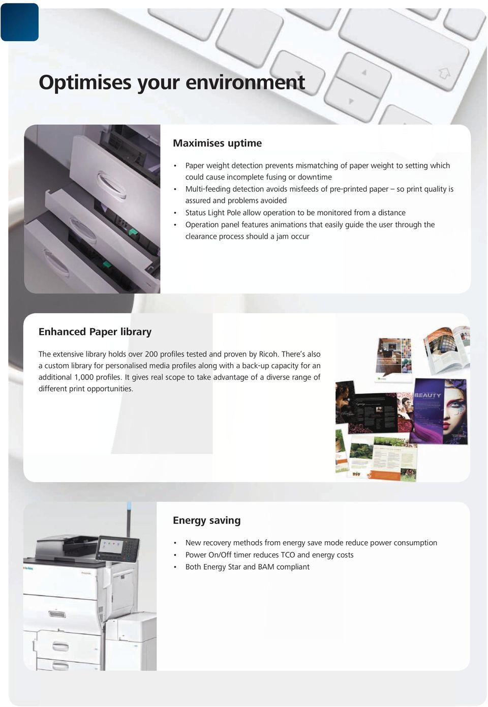the user through the clearance process should a jam occur Enhanced Paper library The extensive library holds over 200 profiles tested and proven by Ricoh.