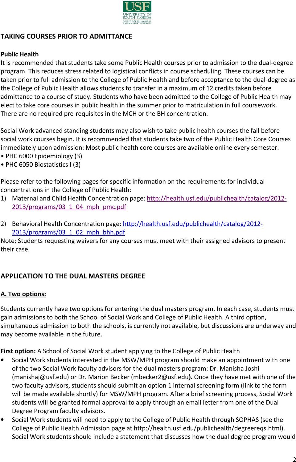These courses can be taken prior to full admission to the College of Public Health and before acceptance to the dual-degree as the College of Public Health allows students to transfer in a maximum of