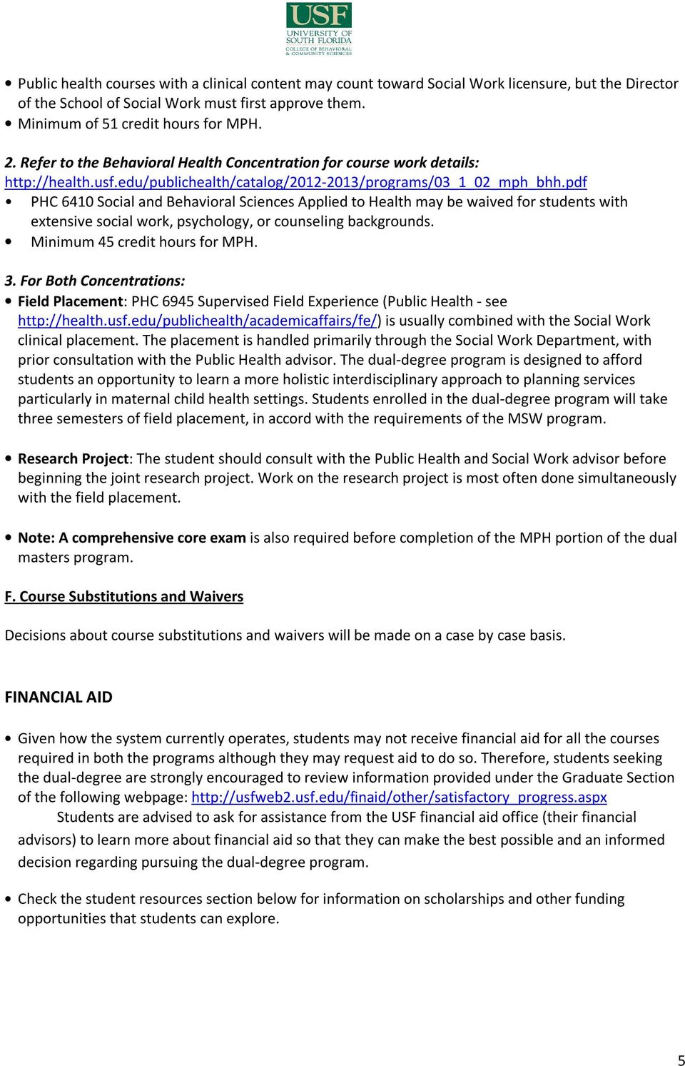 pdf PHC 6410 Social and Behavioral Sciences Applied to Health may be waived for students with extensive social work, psychology, or counseling backgrounds. Minimum 45 credit hours for MPH. 3.