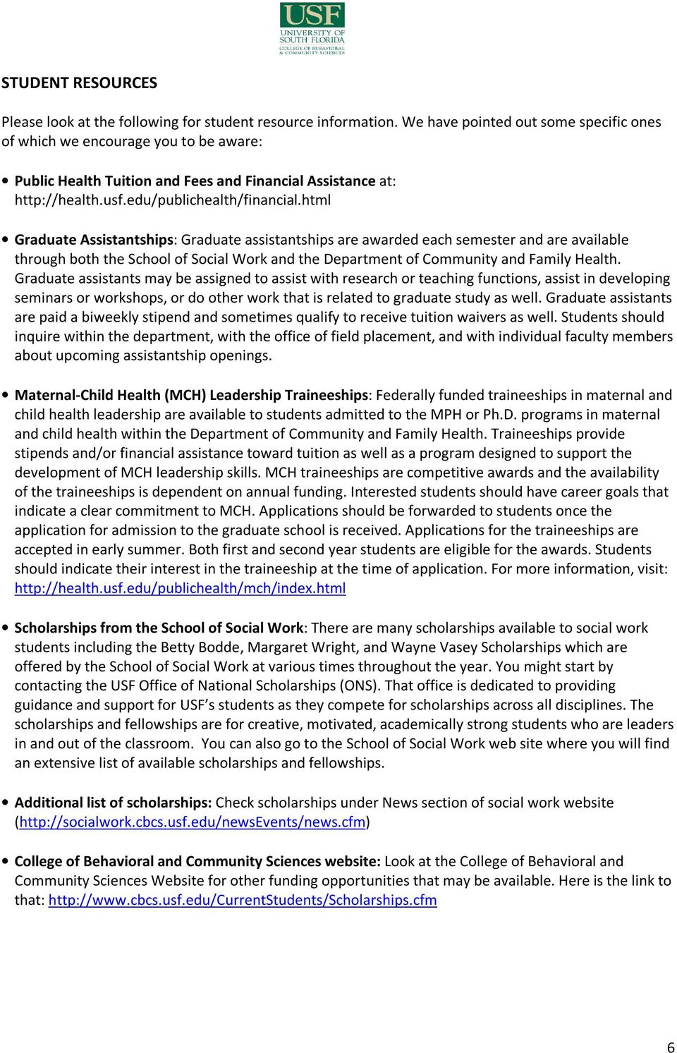 html Graduate Assistantships: Graduate assistantships are awarded each semester and are available through both the School of Social Work and the Department of Community and Family Health.