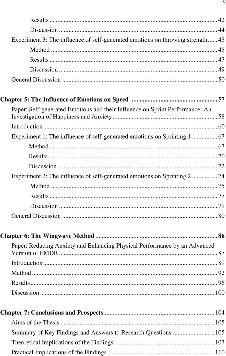 .. 60 Experiment 1: The influence of self-generated emotions on Sprinting 1... 67 Method... 67 Results... 70 Discussion... 72 Experiment 2: The influence of self-generated emotions on Sprinting 2.
