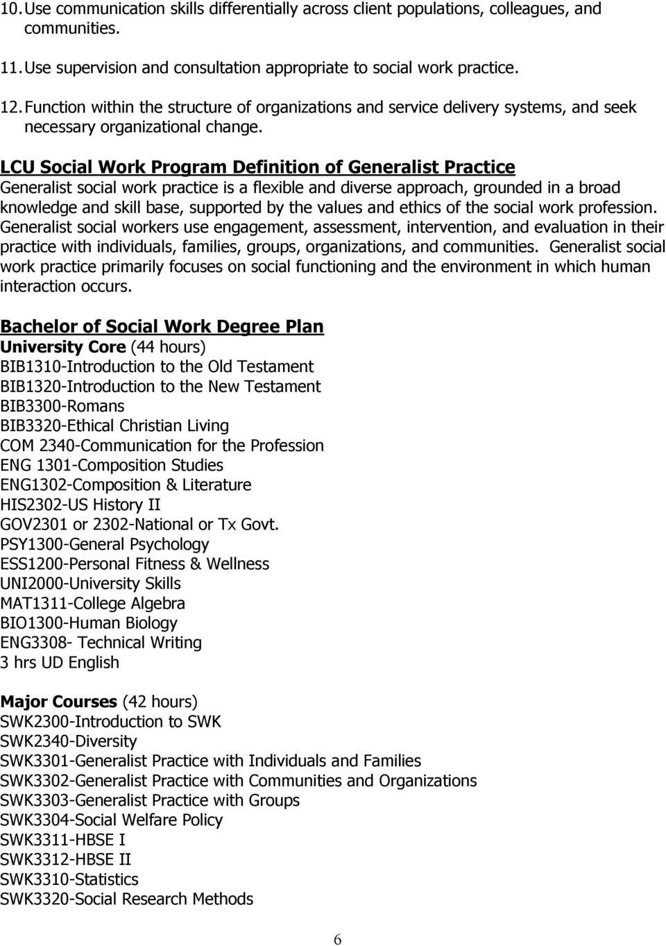 LCU Social Work Program Definition of Generalist Practice Generalist social work practice is a flexible and diverse approach, grounded in a broad knowledge and skill base, supported by the values and