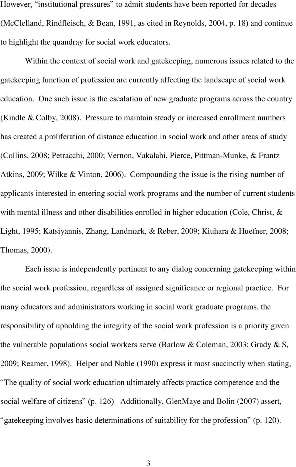 Within the context of social work and gatekeeping, numerous issues related to the gatekeeping function of profession are currently affecting the landscape of social work education.