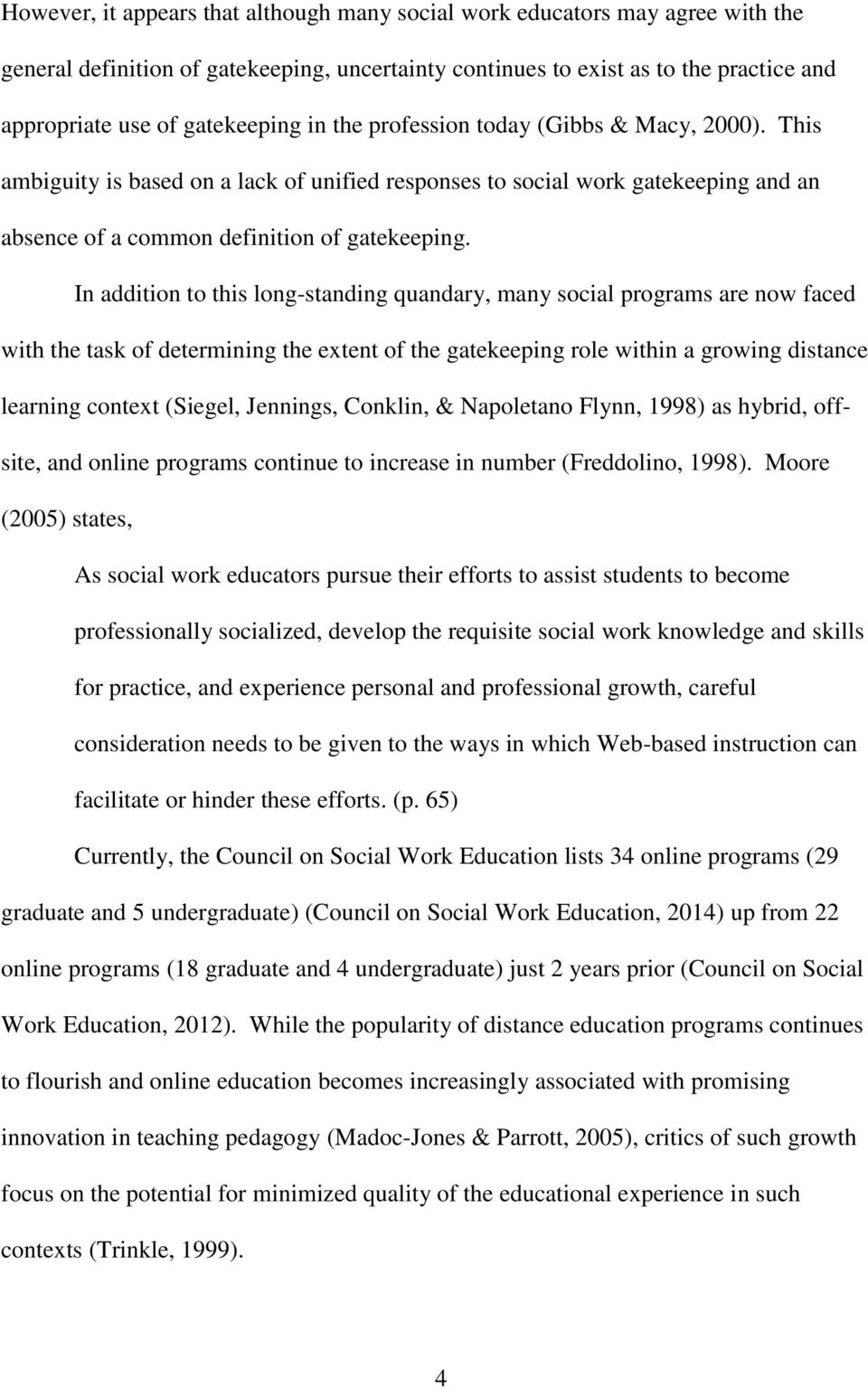In addition to this long-standing quandary, many social programs are now faced with the task of determining the extent of the gatekeeping role within a growing distance learning context (Siegel,