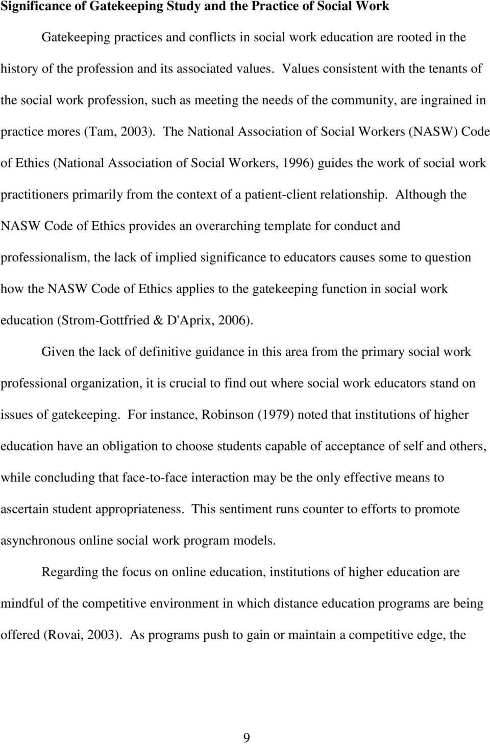 The National Association of Social Workers (NASW) Code of Ethics (National Association of Social Workers, 1996) guides the work of social work practitioners primarily from the context of a