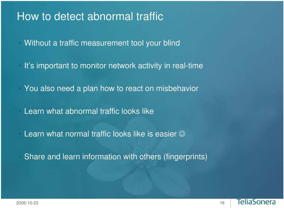 react on misbehavior Learn what abnormal traffic looks like Learn what normal