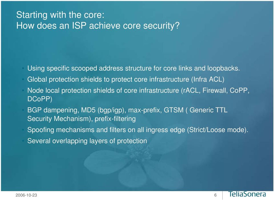 Global protection shields to protect core infrastructure (Infra ACL) Node local protection shields of core infrastructure