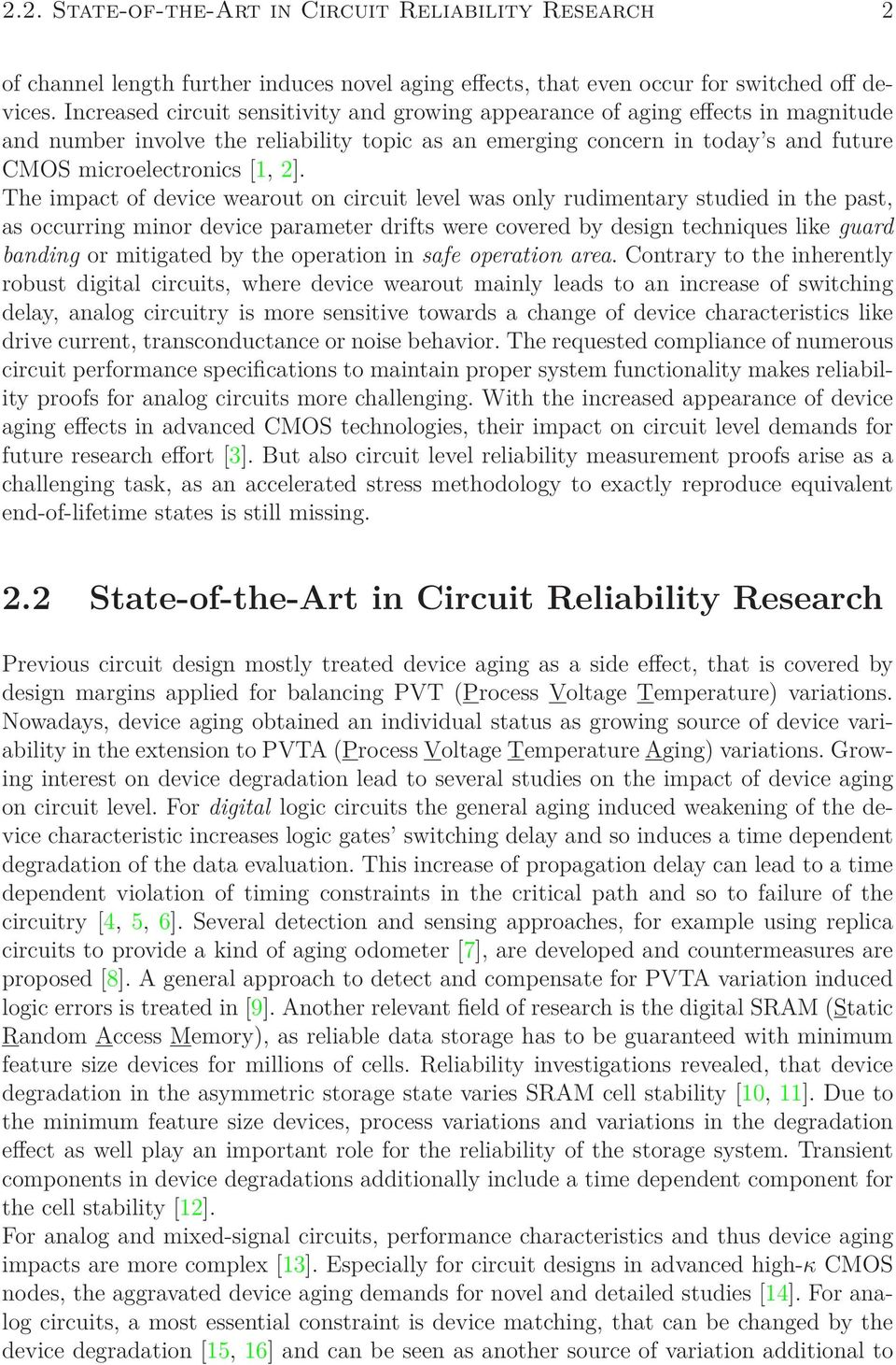 The impact of device wearout on circuit level was only rudimentary studied in the past, as occurring minor device parameter drifts were covered by design techniques like guard banding or mitigated by