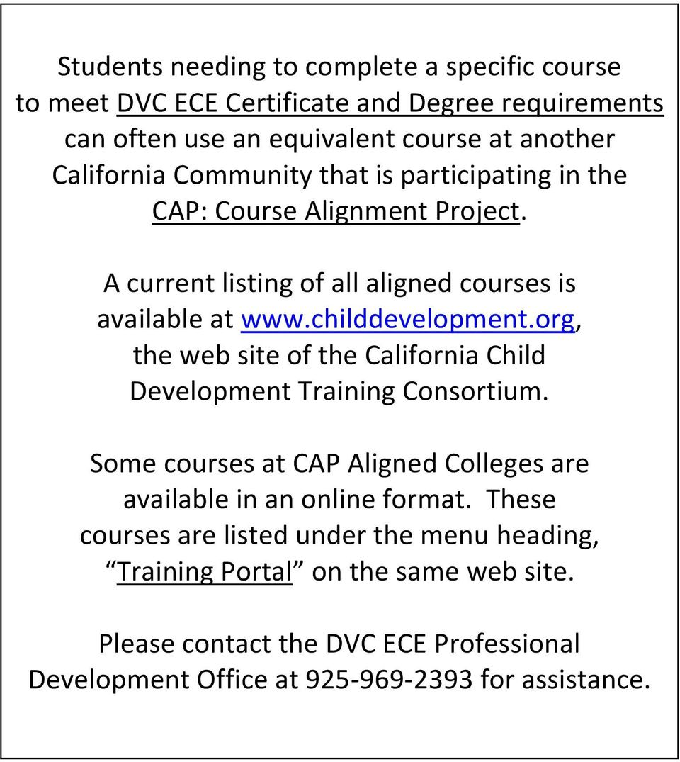 org, the web site of the California Child Development Training Consortium. Some courses at CAP Aligned Colleges are available in an online format.