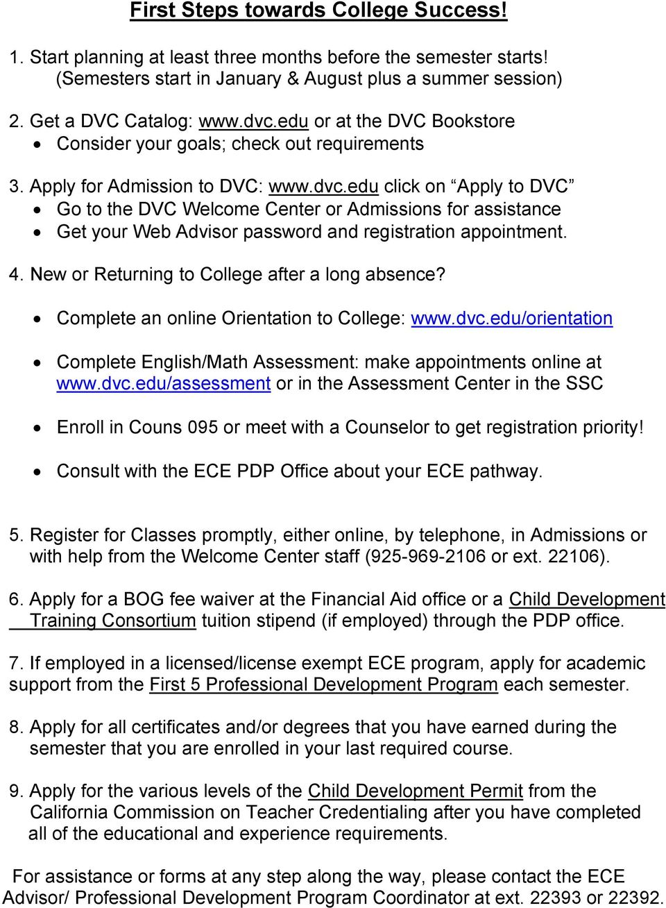 edu click on Apply to DVC Go to the DVC Welcome Center or Admissions for assistance Get your Web Advisor password and registration appointment. 4. New or Returning to College after a long absence?