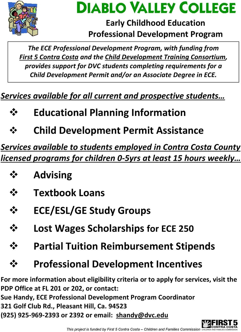 250 The ECE Professional Development Program, with funding from First 5 Contra Costa and the Child Development Training Consortium, provides support for DVC students completing requirements for a