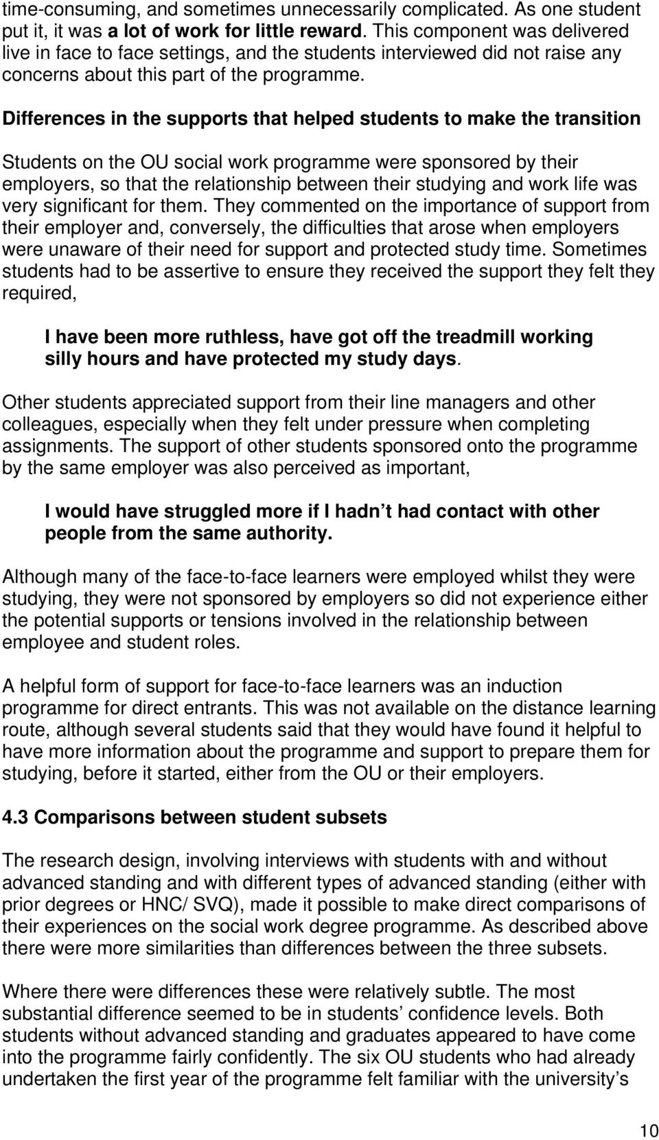 Differences in the supports that helped students to make the transition Students on the OU social work programme were sponsored by their employers, so that the relationship between their studying and