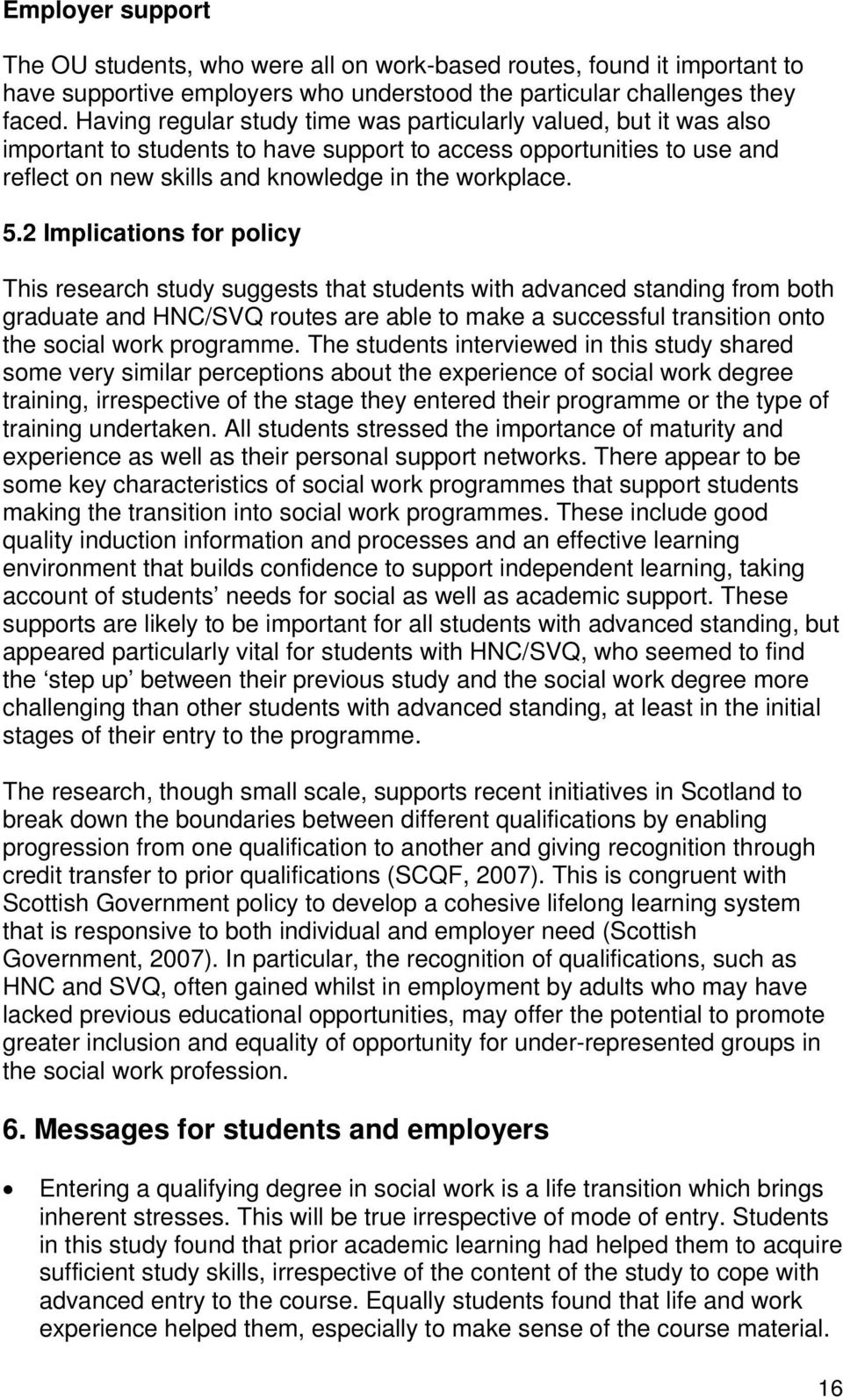 2 Implications for policy This research study suggests that students with advanced standing from both graduate and HNC/SVQ routes are able to make a successful transition onto the social work