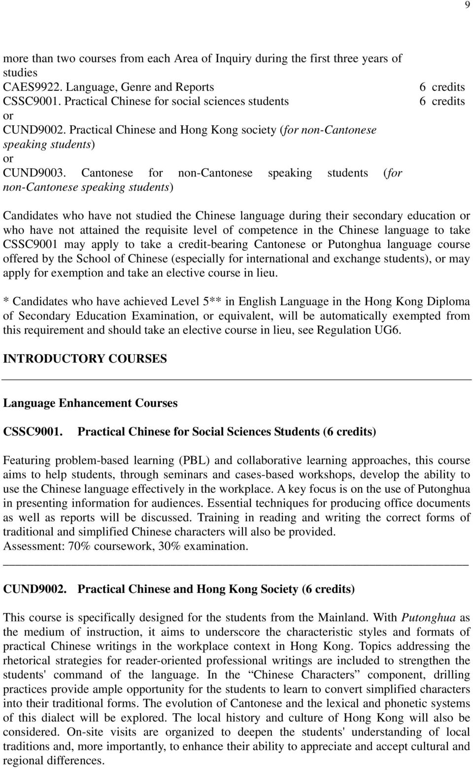 Cantonese for non-cantonese speaking students (for non-cantonese speaking students) 6 credits 6 credits Candidates who have not studied the Chinese language during their secondary education or who