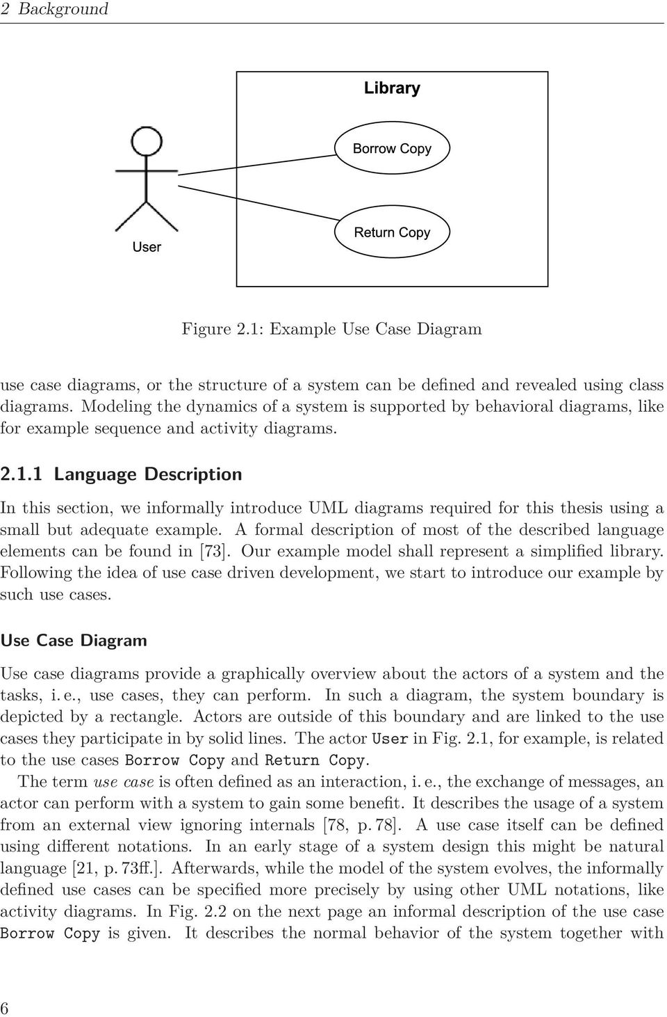 1 Language Description In this section, we informally introduce UML diagrams required for this thesis using a small but adequate example.