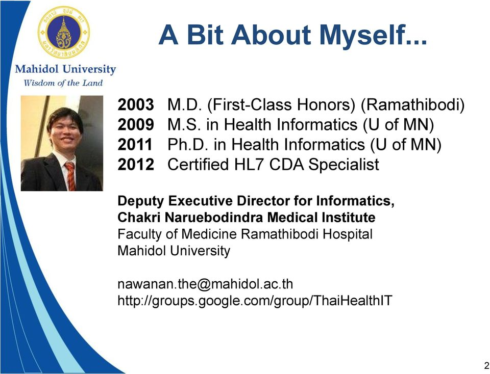 in Health Informatics (U of MN) 2012 Certified HL7 CDA Specialist Deputy Executive Director for