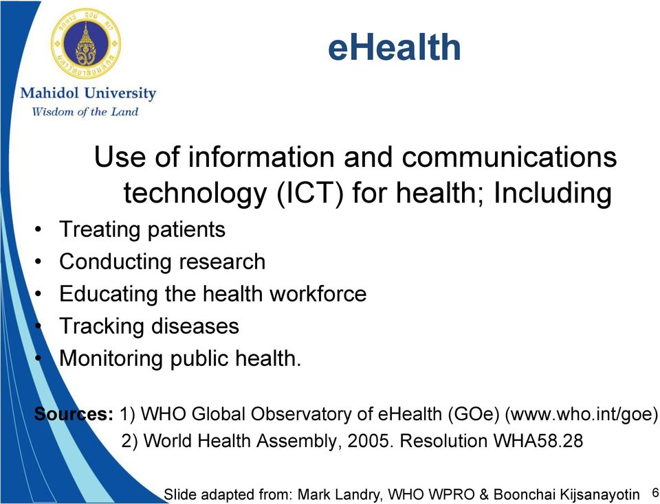 health. Sources: 1) WHO Global Observatory of ehealth (GOe) (www.who.