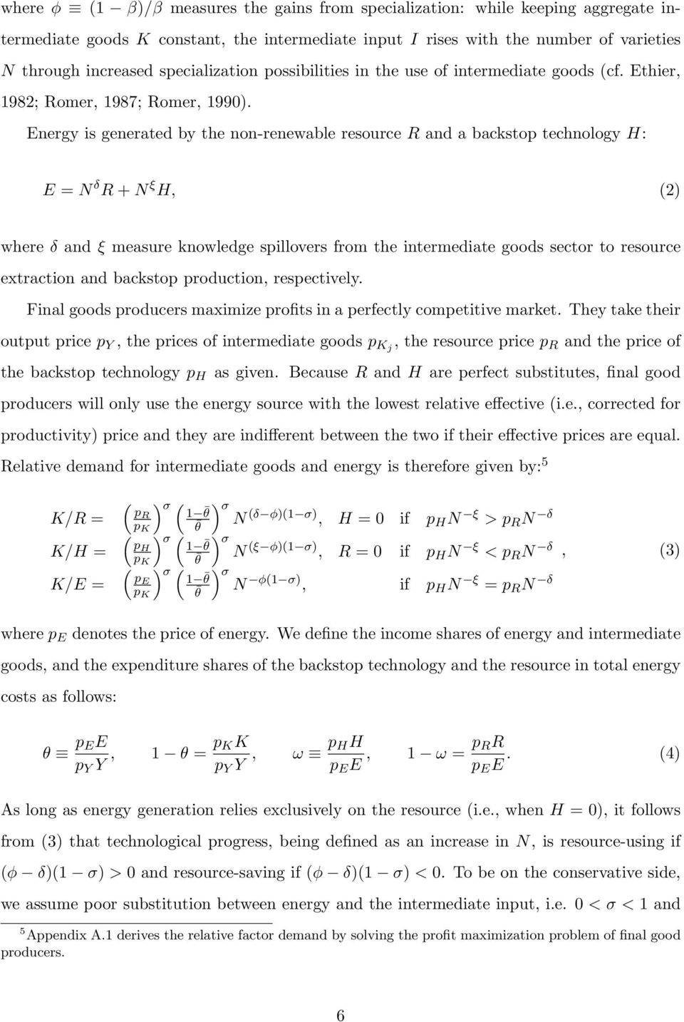 Energy is generated by the non-renewable resource R and a backstop technology H: E = N δ R + N ξ H, (2) where δ and ξ measure knowledge spillovers from the intermediate goods sector to resource