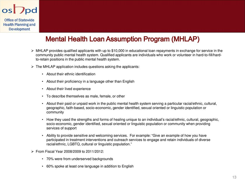 The MHLAP application includes questions asking the applicants: About their ethnic identification About their proficiency in a language other than English About their lived experience To describe