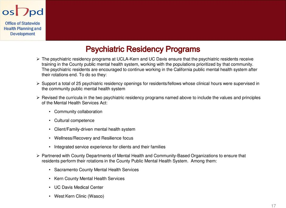 To do so they: Support a total of 25 psychiatric residency openings for residents/fellows whose clinical hours were supervised in the community public mental health system Revised the curricula in