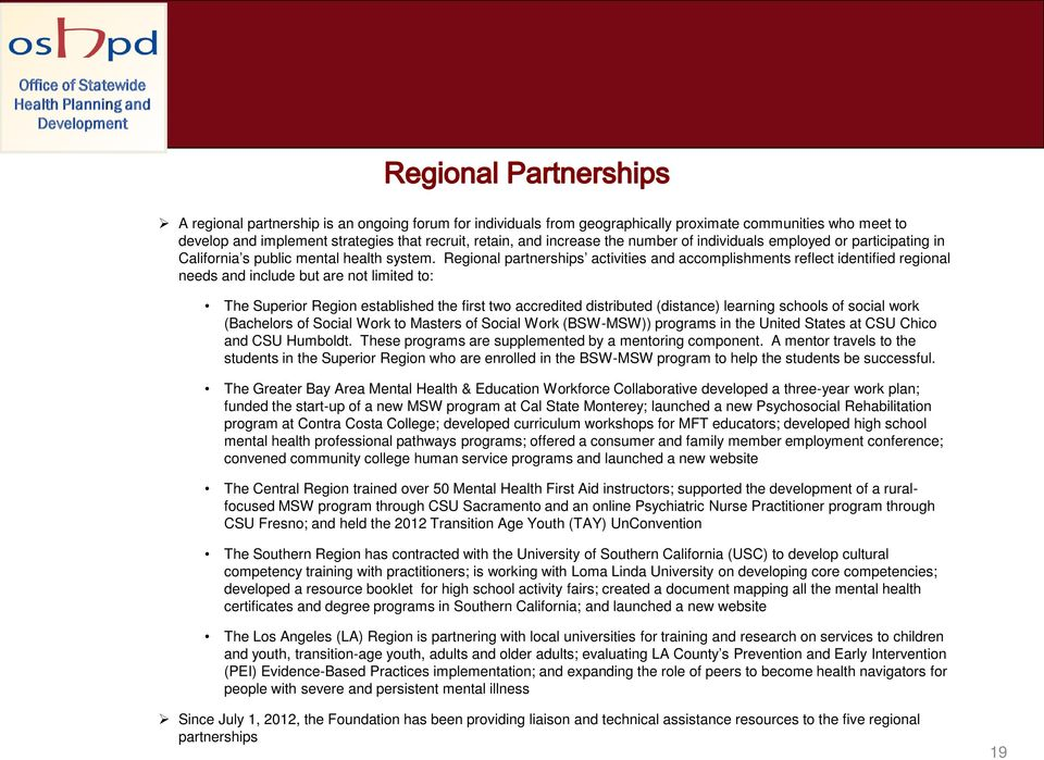 Regional partnerships activities and accomplishments reflect identified regional needs and include but are not limited to: The Superior Region established the first two accredited distributed