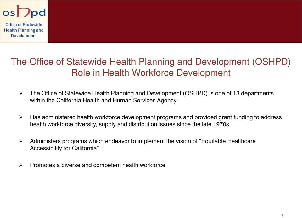 to address health workforce diversity, supply and distribution issues since the late 1970s Administers programs which endeavor