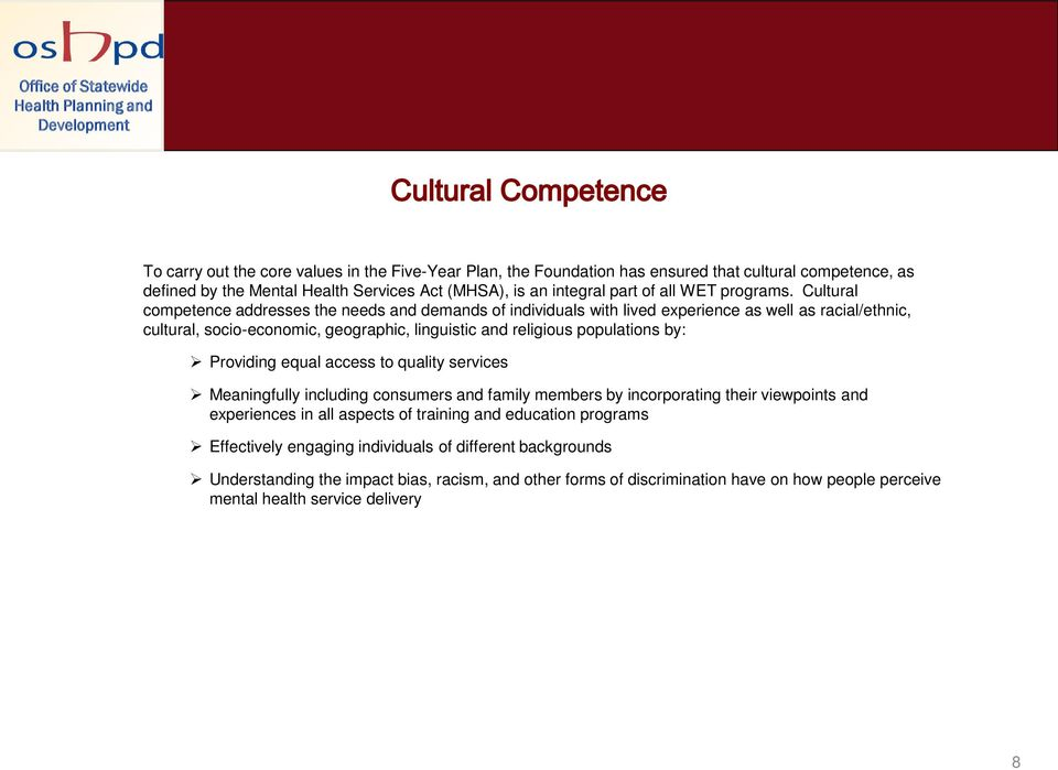 Cultural competence addresses the needs and demands of individuals with lived experience as well as racial/ethnic, cultural, socio-economic, geographic, linguistic and religious populations by: