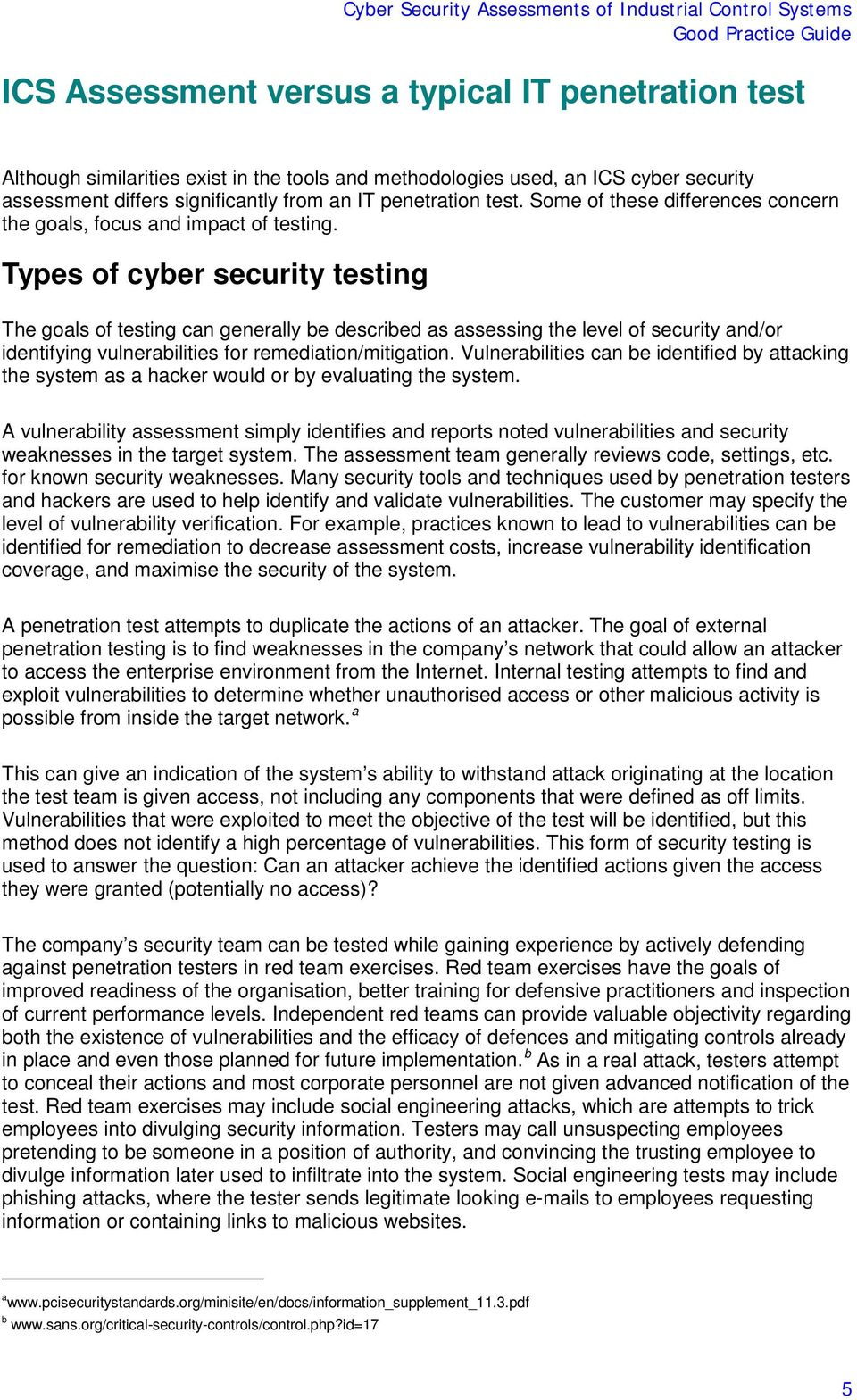 Types of cyber security testing The goals of testing can generally be described as assessing the level of security and/or identifying vulnerabilities for remediation/mitigation.