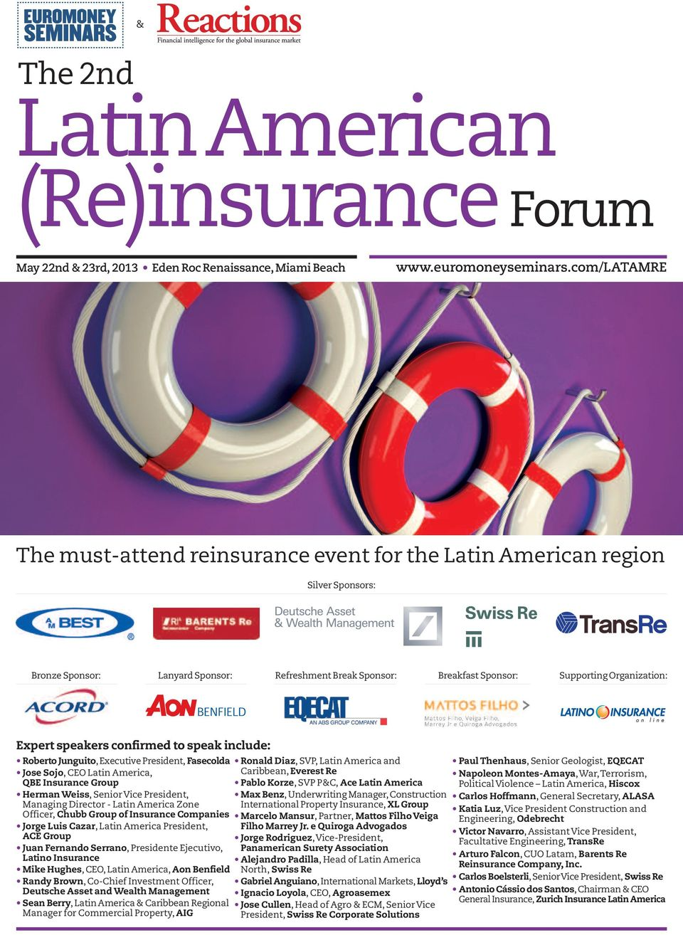 Latin America, QBE Insurance Group Herman Weiss, SeniorVice President, Managing Director - Latin America Zone Officer, Chubb Group of Insurance Companies Jorge Luis Cazar, Latin America President,