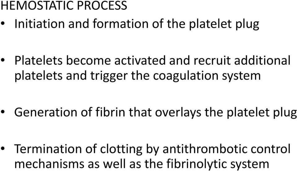 coagulation system Generation of fibrin that overlays the platelet plug