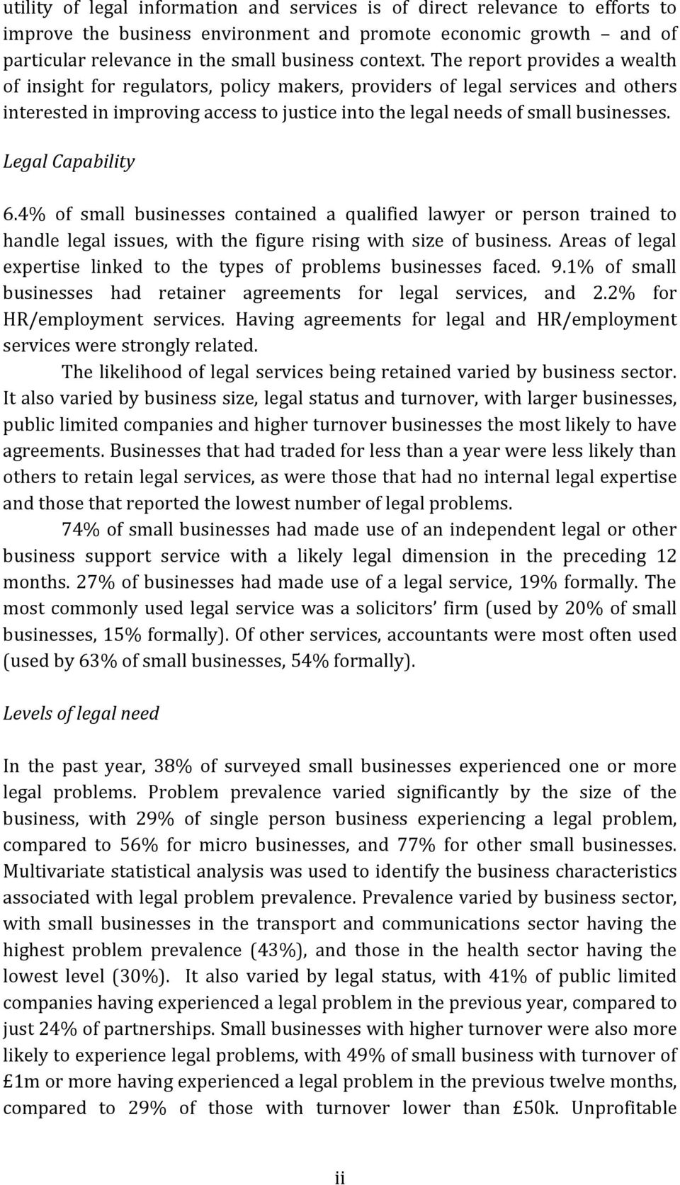 Legal Capability 6.4% of small businesses contained a qualified lawyer or person trained to handle legal issues, with the figure rising with size of business.
