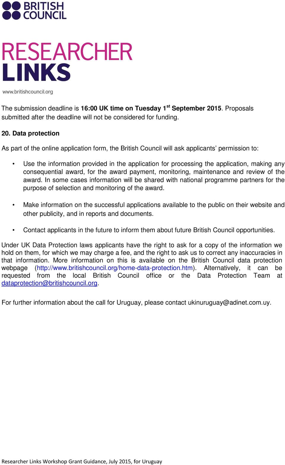 Data protection As part of the online application form, the British Council will ask applicants permission to: Use the information provided in the application for processing the application, making
