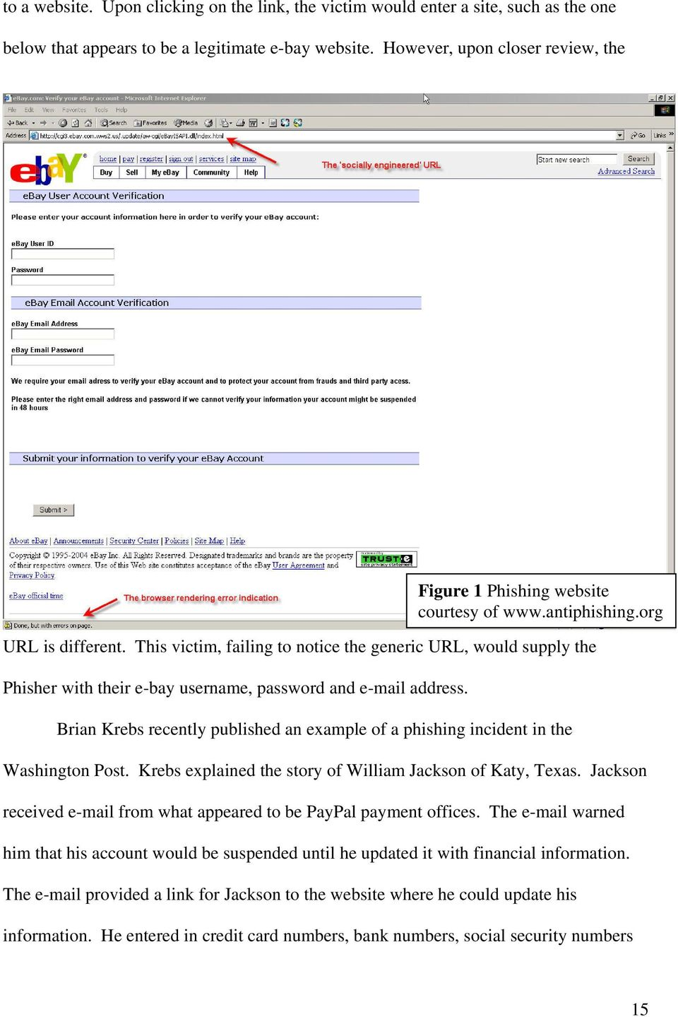 org Brian Krebs recently published an example of a phishing incident in the Washington Post. Krebs explained the story of William Jackson of Katy, Texas.