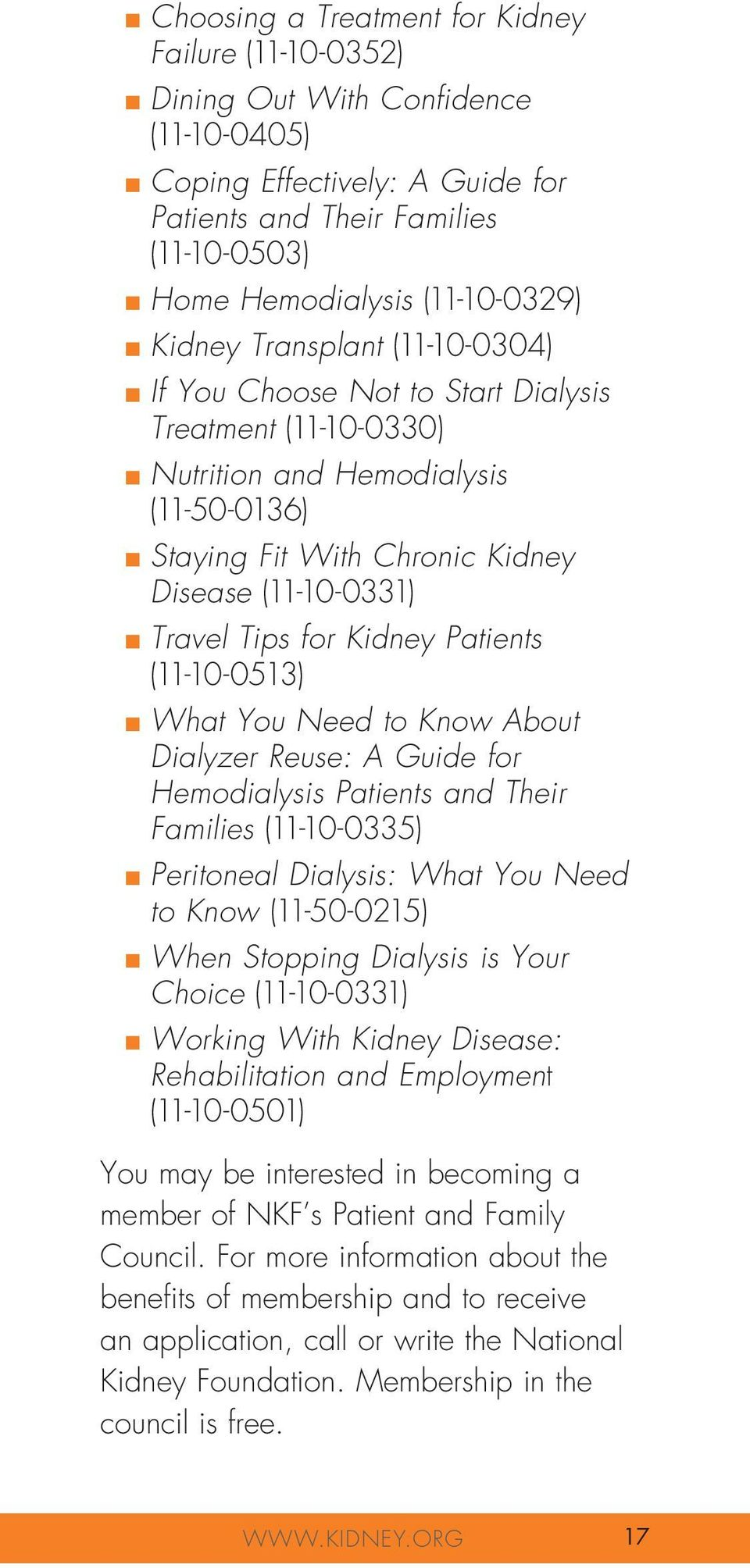 (11-10-0331) n Travel Tips for Kidney Patients (11-10-0513) n What You Need to Know About Dialyzer Reuse: A Guide for Hemodialysis Patients and Their Families (11-10-0335) n Peritoneal Dialysis: What