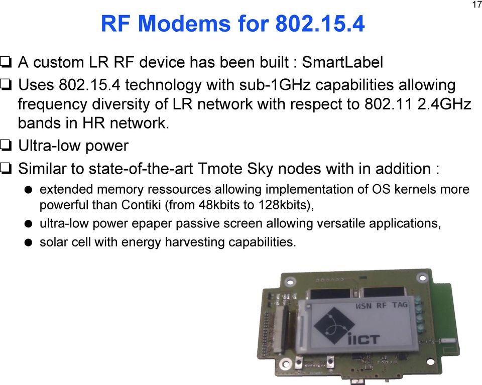 Ultra-low power Similar to state-of-the-art Tmote Sky nodes with in addition : extended memory ressources allowing implementation of