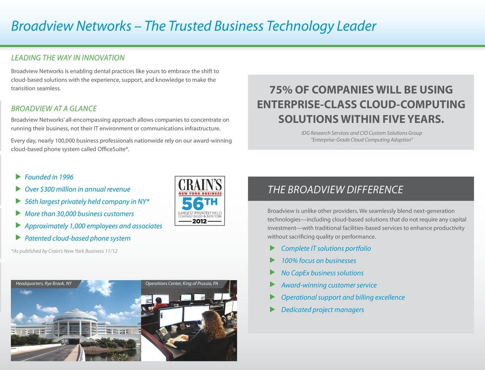 BROADVIEW AT A GLANCE Broadview Networks all-encompassing approach allows companies to concentrate on running their business, not their IT environment or communications infrastructure.