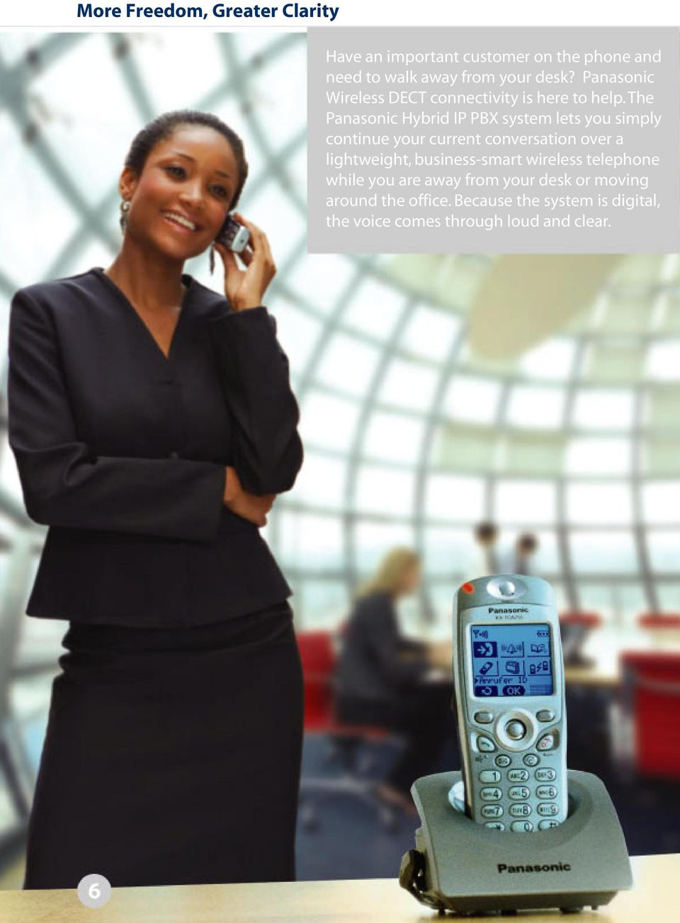 The Panasonic Hybrid IP PBX system lets you simply continue your current conversation over a lightweight,