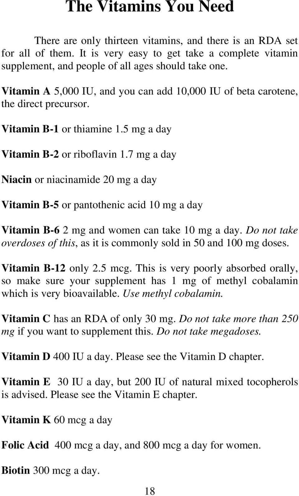 7 mg a day Niacin or niacinamide 20 mg a day Vitamin B-5 or pantothenic acid 10 mg a day Vitamin B-6 2 mg and women can take 10 mg a day.