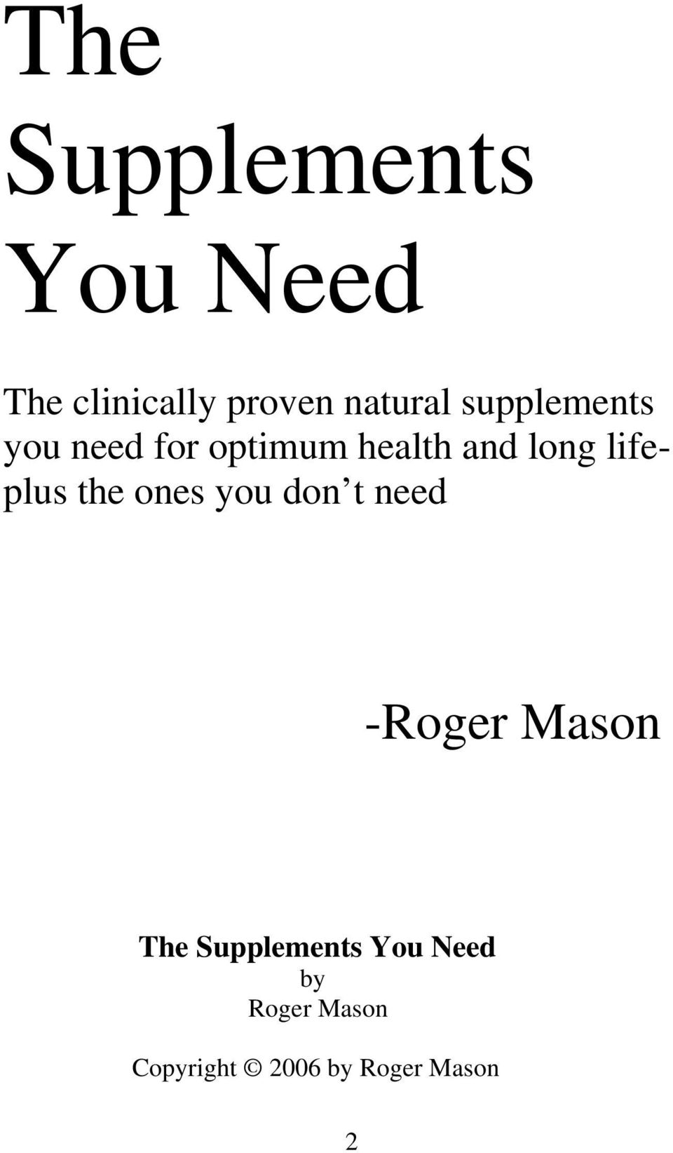 lifeplus the ones you don t need -Roger Mason The