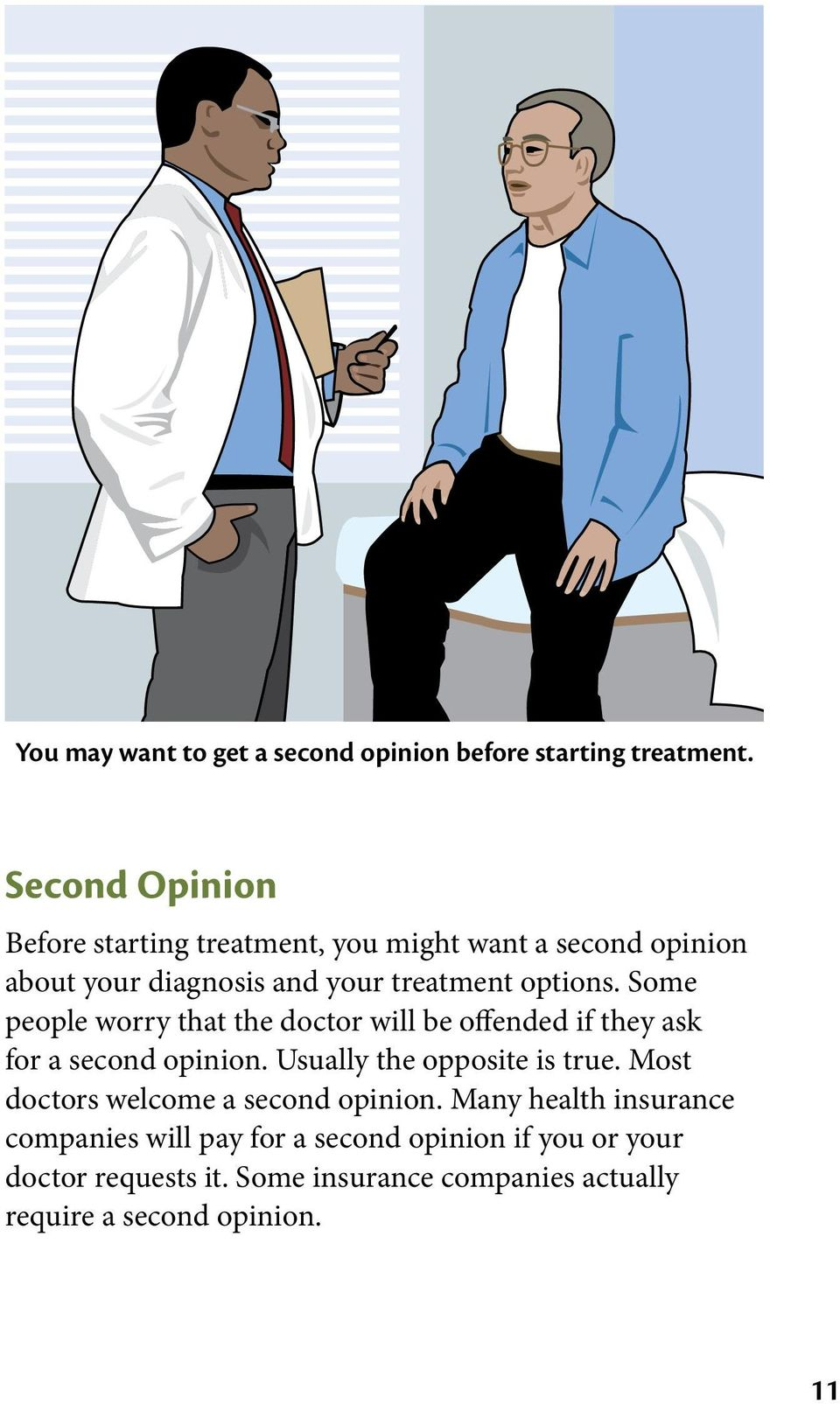 Some people worry that the doctor will be offended if they ask for a second opinion. Usually the opposite is true.