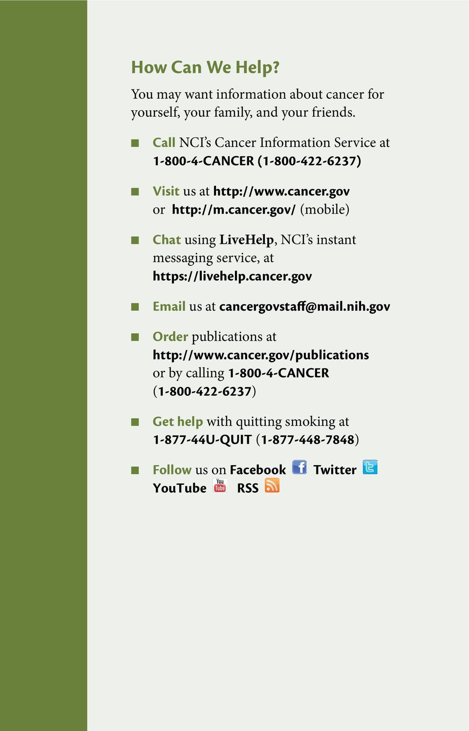 gov or http://m.cancer.gov/ (mobile) Chat using LiveHelp, NCI s instant messaging service, at https://livehelp.cancer.gov Email us at cancergovstaff@mail.