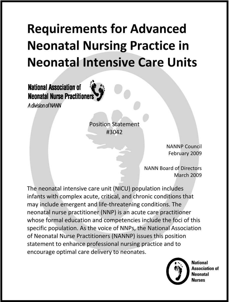 The neonatal nurse practitioner (NNP) is an acute care practitioner whose formal education and competencies include the foci of this specific population.