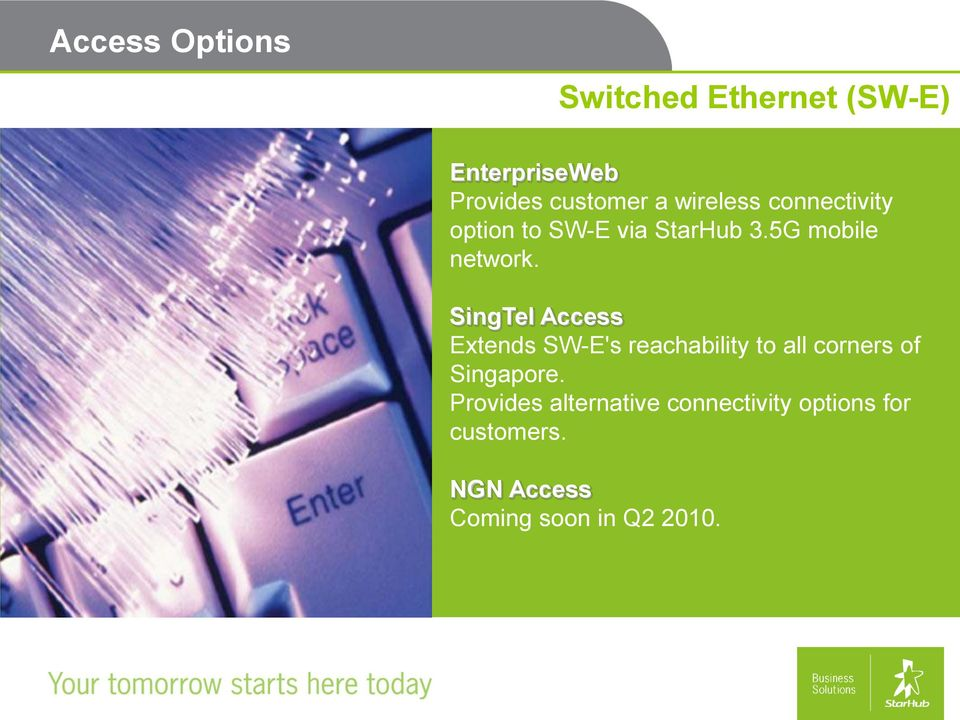 SingTel Access Extends SW-E's reachability to all corners of Singapore.
