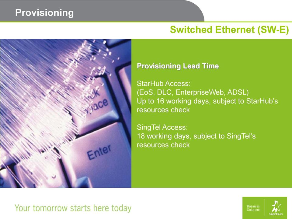days, subject to StarHub s resources check SingTel